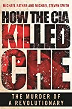 How the CIA Killed Che: The Murder of a…