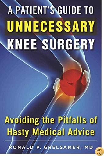A Patient's Guide to Unnecessary Knee Surgery: How to Avoid the Pitfalls of Hasty Medical Advice