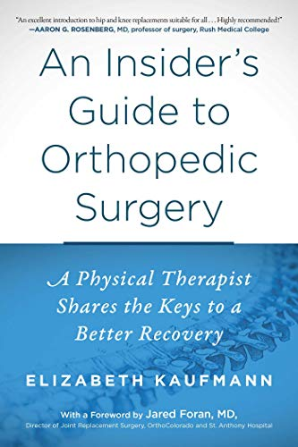 an-insiders-guide-to-orthopedic-surgery-a-physical-therapist-shares-the-keys-to-a-better-recovery