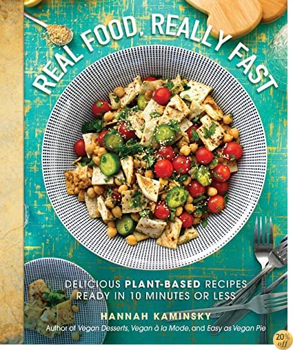 TReal Food, Really Fast: Delicious Plant-Based Recipes Ready in 10 Minutes or Less