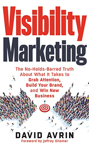 visibility-marketing-the-no-holds-barred-truth-about-what-it-takes-to-grab-attention-build-your-brand-and-win-new-business