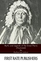 Myths and Legends of the Great Plains by…
