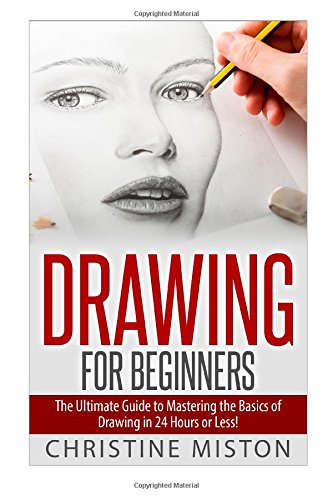 drawing-for-beginners-the-ultimate-guide-to-learning-how-to-master-the-basics-of-drawing-in-24-hours-or-less-drawing-how-to-draw-drawing-for-beginners-sketching-drawing-books-draw