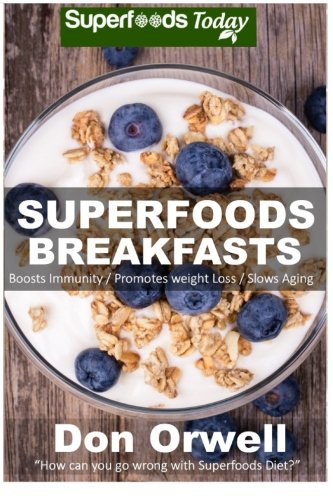 superfoods-breakfasts-quick-easy-cooking-recipes-antioxidants-phytochemicals-whole-foods-diets-gluten-free-cooking-breakfast-cooking-heart-plan-weight-loss-plan-for-women-volume-30