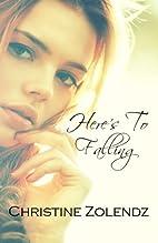Here's To Falling by Christine Zolendz