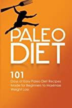 Paleo Diet: 101 Days of Easy Paleo Diet…