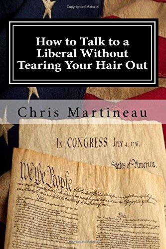 how-to-talk-to-a-liberal-without-tearing-your-hair-out