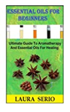 Essential Oils For Beginners: Ultimate Guide…
