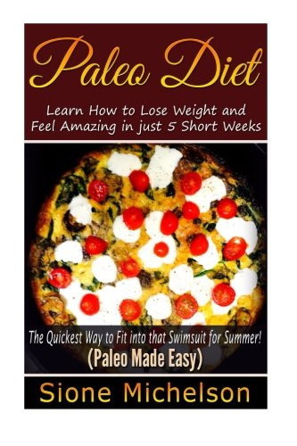 paleo-diet-learn-how-to-lose-weight-and-feel-amazing-in-just-5-short-weeksthe-quickest-way-to-fit-into-that-swimsuit-for-summer-paleo-cookbook-cooker-recipes-diet-recipes-volume-1