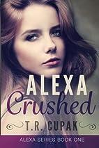 Alexa Crushed (Alexa, #1) by T. R. Cupak