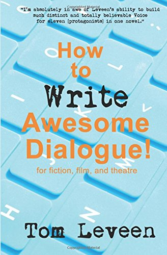 how-to-write-awesome-dialogue-for-fiction-film-and-theatre-techniques-from-a-published-author-and-theatre-guy