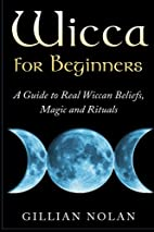 Wicca for Beginners: A Guide to Real Wiccan…