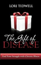 The Gift of Disease: End Your Struggle with…