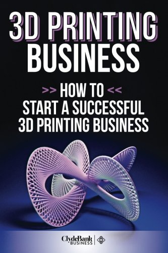 3d-printing-business-how-to-start-a-successful-3d-printing-business