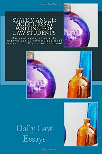 state-v-angel-model-essay-writing-for-law-students-bar-exam-expert-reveals-the-methods-behind-selected-published-essays-for-all-years-of-law-school
