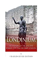 Londinium: The History of the Ancient Roman…