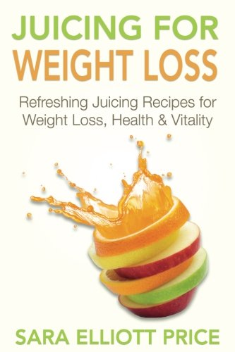 juicing-for-weight-loss-refreshing-juicing-recipes-for-weight-loss-health-and-vitality