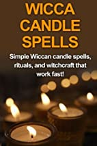 Wicca Candle Spells: Simple Wiccan candle…