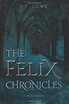 The Felix Chronicles: Freshmen by R. T. Lowe