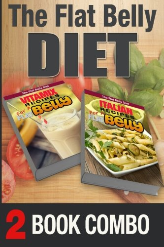 italian-recipes-for-a-flat-belly-and-vitamix-recipes-for-a-flat-belly-2-book-combo-the-flat-belly-diet