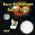 Harry the Hydrogen Goes to Space (Exploring…