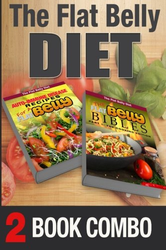 the-flat-belly-bibles-part-1-and-auto-immune-disease-recipes-for-a-flat-belly-2-book-combo-the-flat-belly-diet
