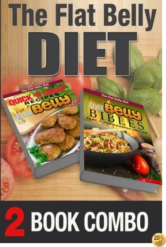 The Flat Belly Bibles Part 1 and Quick 'N Cheap Recipes for a Flat Belly: 2 Book Combo (The Flat Belly Diet)