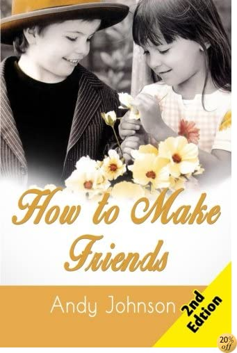 THow to Make Friends: 10 Most Simple Steps to Make Friends for Life - and How to Retain them!