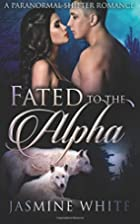Fated To The Alpha by Jasmine White