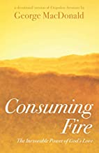 Consuming Fire: The Inexorable Power of…