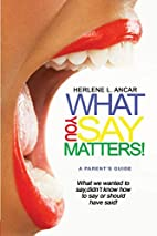 What You Say Matters by Herlene L. Ancar