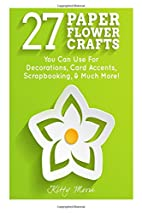 Paper Flower Crafts: 27 Paper Flowers You…