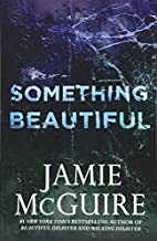 Something Beautiful (Beautiful, #3) by Jamie…