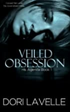 Veiled Obsession (His Agenda 1) by Dori…