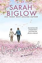 Unplanned by Sarah E. Biglow