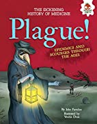 Plague!: Epidemics and Scourges Through the…