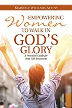 Empowering Women To Walk In God's Glory: A…