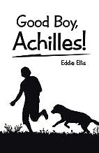 Good Boy, Achilles! by Eddie Ellis