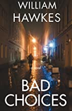Bad Choices by William J Hawkes