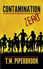 Contamination Zero by T.W. Piperbrook