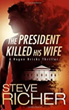 The President Killed His Wife by Steve…