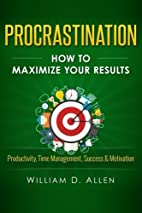Procrastination: How To Maximize Your…
