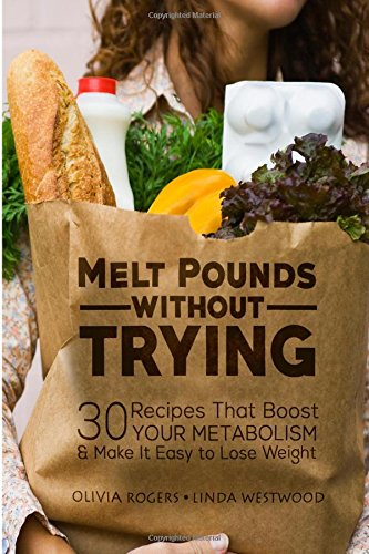 melt-pounds-without-trying-30-recipes-that-boost-your-metabolism-make-it-easy-to-lose-weight