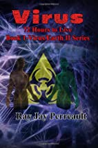 Virus: 72 Hours to Live by Ray Jay Perreault