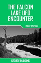 The Falcon Lake UFO Encounter by George…
