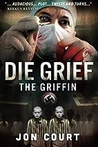 Die Grief ( The Griffin ) by Jon Court