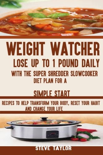 weight-watcherlose-up-to-1-pound-daily-with-the-super-shredder-slowcooker-diet-recipes-to-help-transform-your-body-reset-your-habit-and-change-your-life