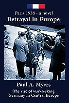 Betrayal in Europe: Paris 1938 by Paul A.…
