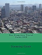 San Francisco Travel Guide 2016 by Junming…