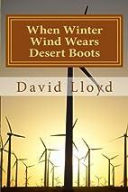 When Winter Wind Wears Desert Boots by David…